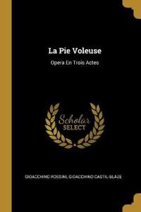 La Pie Voleuse: Opera En Trois Actes