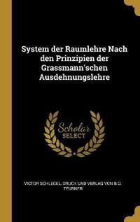 System Der Raumlehre Nach Den Prinzipien Der Grassmann'schen Ausdehnungslehre