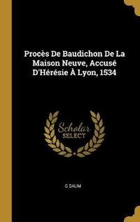 Procès de Baudichon de la Maison Neuve, Accusé d'Hérésie À Lyon, 1534