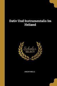 Dativ Und Instrumentalis Im Heliand