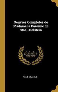 Oeuvres Complètes de Madame La Baronne de Staël-Holstein