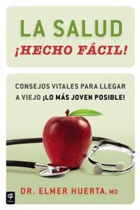 La Salud Hecho Facil!: Consejos Vitales Para Llegar A Viejo Lo Mas Joven Posible! = Your Health Made Easy!