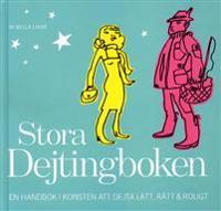 Stora dejtingboken : en handbok i konsten att dejta lätt, rätt & roligt