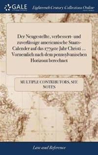 Der Neugestellte, Verbessert- Und Zuverl ssige Americanische Staats-Calender Auf Das 1779ste Jahr Christi ... Vornemlich Nach Dem Pennsylvanischen Horizont Berechnet