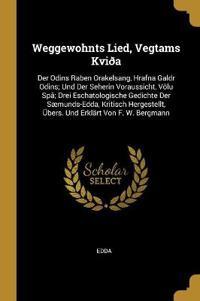 Weggewohnts Lied, Vegtams Kviða: Der Odins Raben Orakelsang, Hrafna Galdr Odins; Und Der Seherin Voraussicht, Völu Spâ; Drei Eschatologische Gedichte