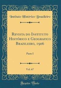 Revista do Instituto Histórico e Geografico Brazileiro, 1906, Vol. 67
