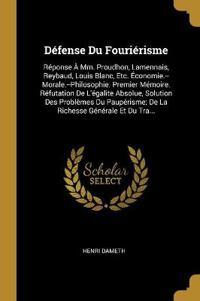 Défense Du Fouriérisme: Réponse À MM. Proudhon, Lamennais, Reybaud, Louis Blanc, Etc. Économie.--Morale.--Philosophie. Premier Mémoire. Réfuta