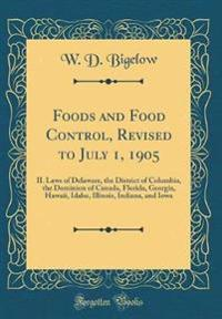 Foods and Food Control, Revised to July 1, 1905