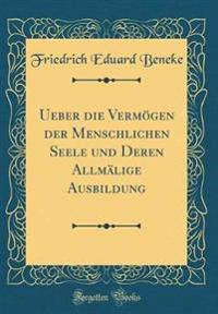 Ueber die Vermögen der Menschlichen Seele und Deren Allmälige Ausbildung (Classic Reprint)