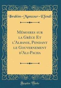 Mémoires sur la Grèce Et l'Albanie, Pendant le Gouvernement d'Ali-Pacha (Classic Reprint)