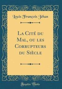 La Cité du Mal, ou les Corrupteurs du Siècle (Classic Reprint)