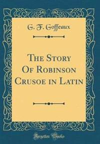 The Story Of Robinson Crusoe in Latin (Classic Reprint)