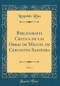 Bibliografia Critica de las Obras de Miguel de Cervantes Saavedra, Vol. 1 (Classic Reprint)