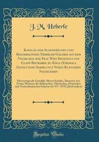 Katalog der Ausgewählten und Reichhaltigen Gemälde-Galerie aus dem Nachlasse der Frau Wwe Franzisca von Clavé-Bouhaben zu Köln (Ehemals Zanoli'sche Sammlung) Nebst Kleineren Nachlässen
