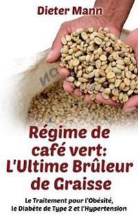 Régime de café vert: L'Ultime Brûleur de Graisse