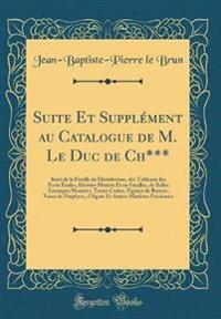 Suite Et Supplément au Catalogue de M. Le Duc de Ch***