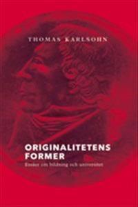 Originalitetens former. Essäer om bildning och universitet