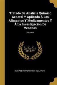 Tratado de Análisis Químico General Y Aplicado Á Los Alimentos Y Medicamentos Y Á La Investigación de Venenos; Volume 1