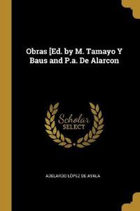 Obras [ed. by M. Tamayo Y Baus and P.A. de Alarcon