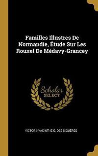 Familles Illustres de Normandie, Étude Sur Les Rouxel de Médavy-Grancey