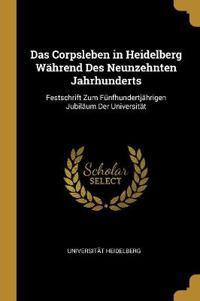 Das Corpsleben in Heidelberg Während Des Neunzehnten Jahrhunderts: Festschrift Zum Fünfhundertjährigen Jubiläum Der Universität