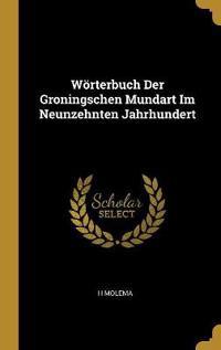 Wörterbuch Der Groningschen Mundart Im Neunzehnten Jahrhundert