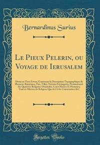 Le Pieux Pelerin, ou Voyage de Ierusalem