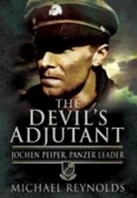 Devil's Adjutant: Jochen Peiper, Panzer Leader