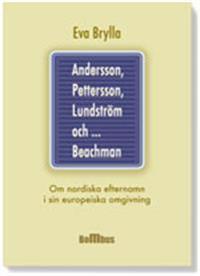 Andersson, Pettersson, Lundström och ... Beachman : om nordiska efternamn i sin europeiska omgivning