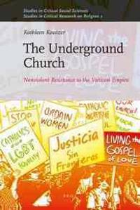 The Underground Church: Nonviolent Resistance to the Vatican Empire