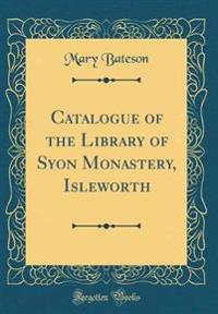 Catalogue of the Library of Syon Monastery, Isleworth (Classic Reprint)