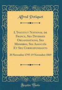 L'Institut National de France, Ses Diverses Organisations, Ses Membres, Ses Associés Et Ses Correspondants