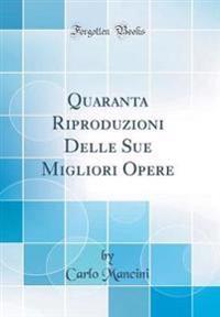 Quaranta Riproduzioni Delle Sue Migliori Opere (Classic Reprint)