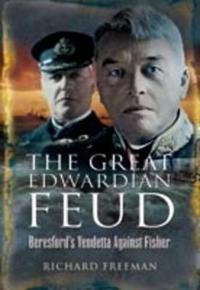 The Great Edwardian Naval Feud: Beresford's Vendetta Against Fisher