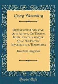 """Quaestiones Ovidianae, Quid Agitur, De Trisium, Ibidis, Epistolarumque, Quae """"Ex Ponto"""" Inscribuntur, Temporibus"""