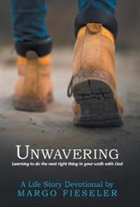 Unwavering: Learning to Do the Next Right Thing in Your Walk with God