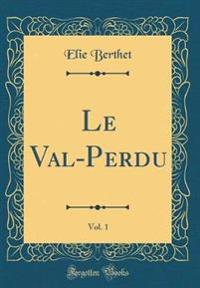 Le Val-Perdu, Vol. 1 (Classic Reprint)