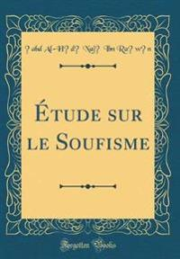 Étude sur le Soufisme (Classic Reprint)