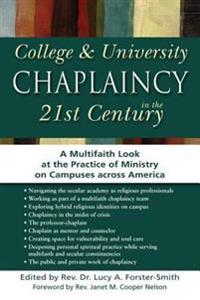 College & University Chaplaincy in the 21st Century: A Multifaith Look at the Practice of Ministry on Campuses Across America