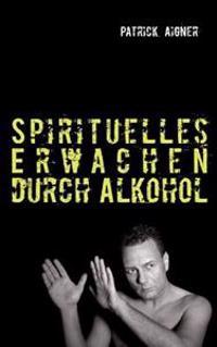 Spirituelles Erwachen Durch Alkohol