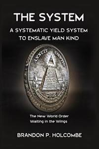 The System: A Systematic Yield System to Enslave Man-Kind