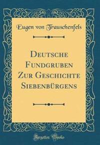 Deutsche Fundgruben Zur Geschichte Siebenbürgens (Classic Reprint)