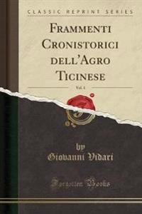 Frammenti Cronistorici dell'Agro Ticinese, Vol. 1 (Classic Reprint)