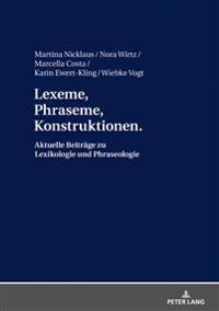 Lexeme, Phraseme, Konstruktionen: Aktuelle Beitraege Zu Lexikologie Und Phraseologie: Festschrift Fuer Elmar Schafroth