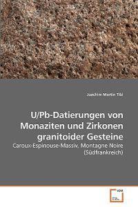U/PB-Datierungen Von Monaziten Und Zirkonen Granitoider Gesteine