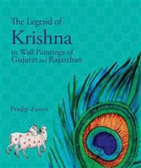The Legend of Krishna: In Wall Paintings of Gujarat and Rajasthan