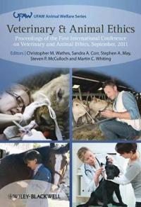 Veterinary & Animal Ethics: Proceedings of the First International Conference on Veterinary and Animal Ethics, September 2011