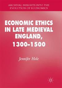 Economic Ethics in Late Medieval England, 1300-1500