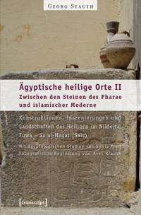 Agyptische heilige Orte II: Zwischen den Steinen des Pharao und islamischer Moderne. Konstruktionen, Inszenierungen und Landschaften der Heiligen im Nildelta: Fuwa - Sa al-Hagar (Sais)