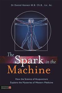 Spark in the machine - how the science of acupuncture explains the mysterie